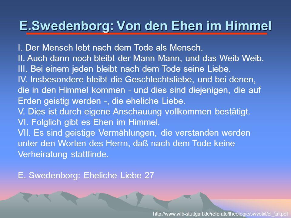 E.Swedenborg: Von den Ehen im Himmel I. Der Mensch lebt nach dem Tode als Mensch. II. Auch dann noch bleibt der Mann Mann, und das Weib Weib. III. Bei