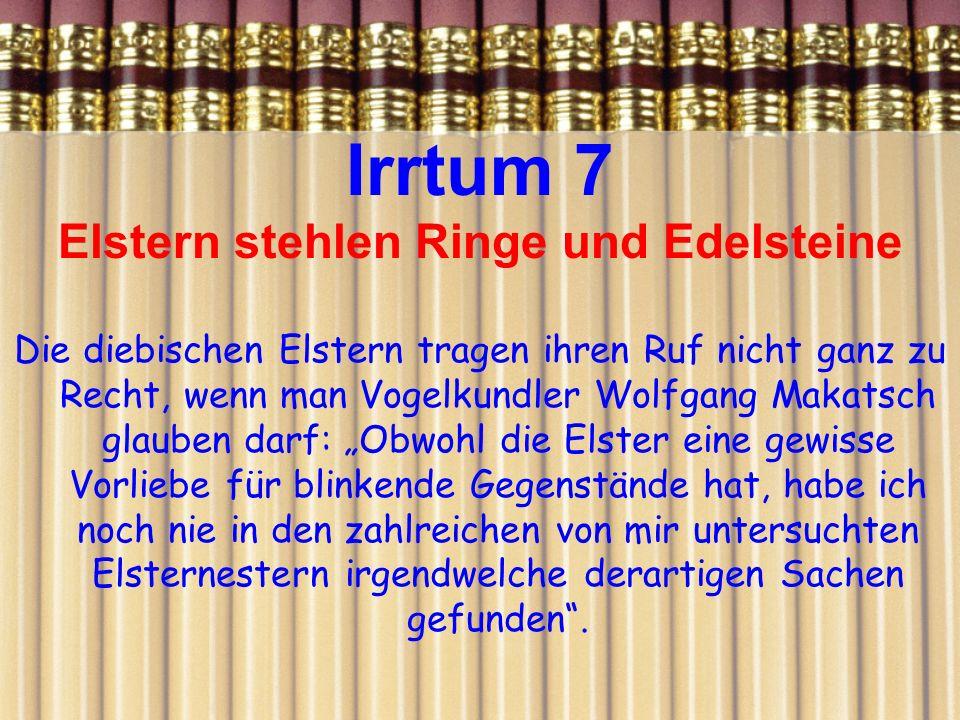 Irrtum 7 Elstern stehlen Ringe und Edelsteine Die diebischen Elstern tragen ihren Ruf nicht ganz zu Recht, wenn man Vogelkundler Wolfgang Makatsch gla