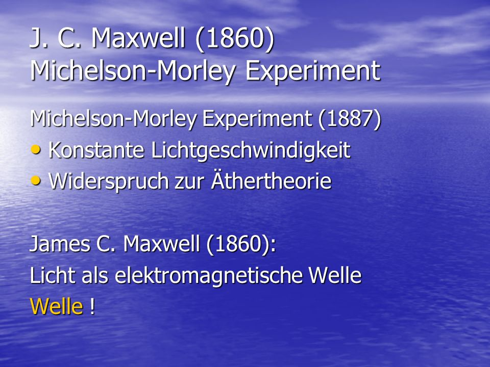J. C. Maxwell (1860) Michelson-Morley Experiment Michelson-Morley Experiment (1887) Konstante Lichtgeschwindigkeit Konstante Lichtgeschwindigkeit Wide