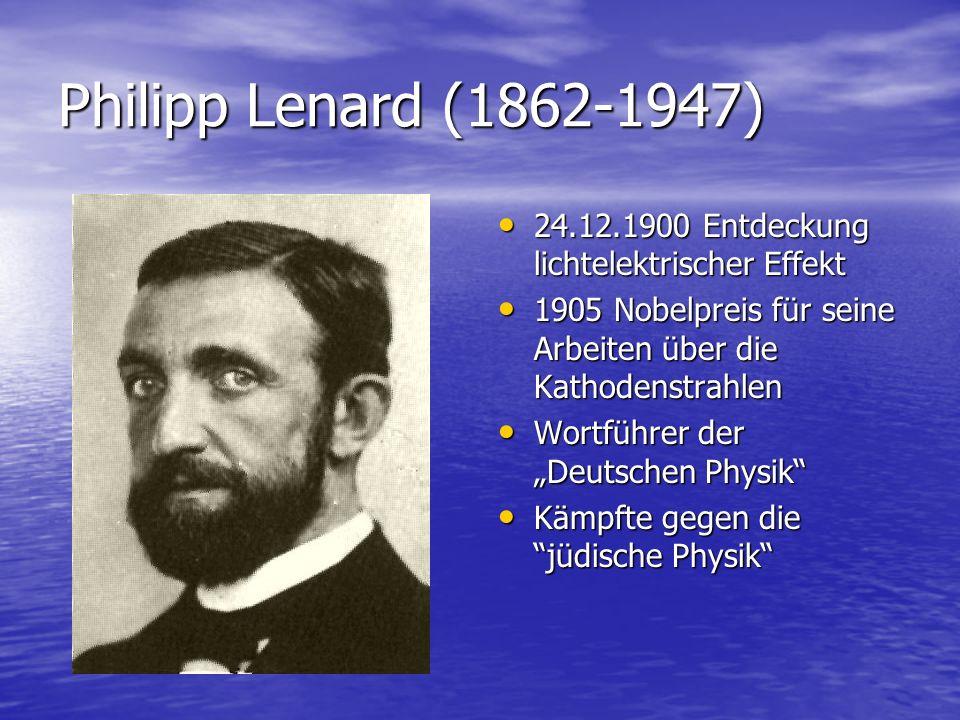 Philipp Lenard (1862-1947) 24.12.1900 Entdeckung lichtelektrischer Effekt 24.12.1900 Entdeckung lichtelektrischer Effekt 1905 Nobelpreis für seine Arb