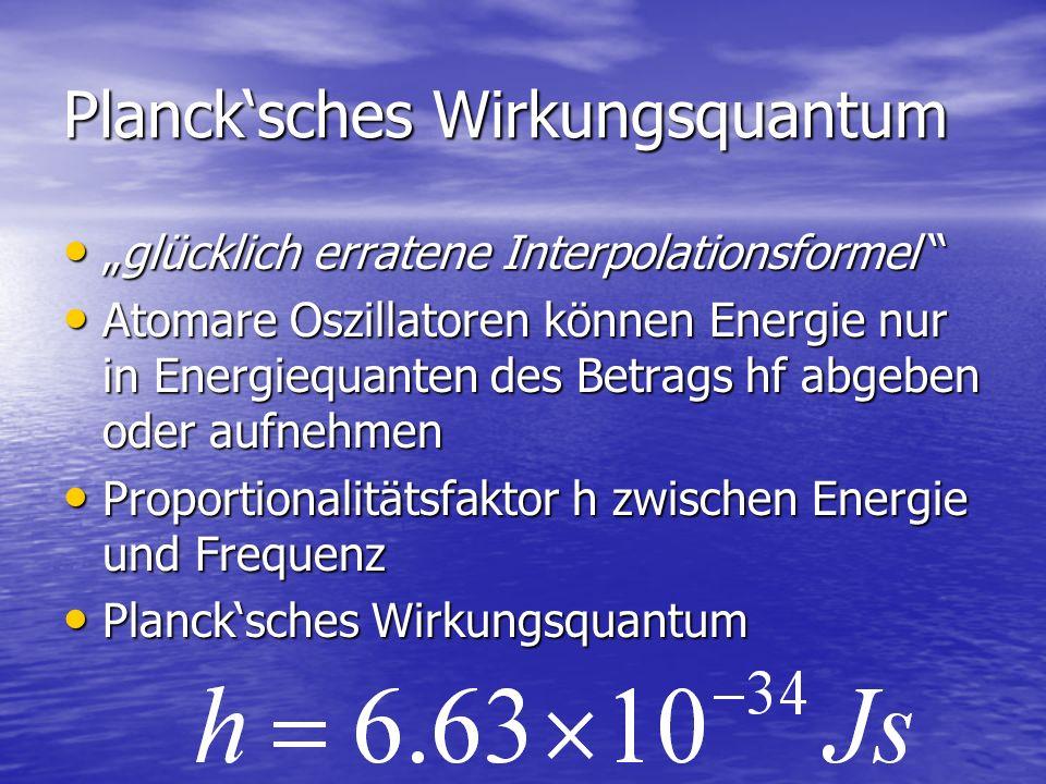 Plancksches Wirkungsquantum glücklich erratene Interpolationsformelglücklich erratene Interpolationsformel Atomare Oszillatoren können Energie nur in