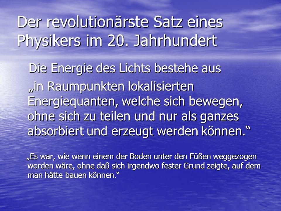 Der revolutionärste Satz eines Physikers im 20. Jahrhundert Die Energie des Lichts bestehe aus Die Energie des Lichts bestehe aus in Raumpunkten lokal