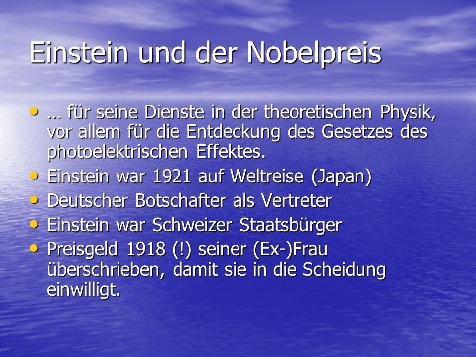 Einstein und der Nobelpreis … für seine Dienste in der theoretischen Physik, vor allem für die Entdeckung des Gesetzes des photoelektrischen Effektes.