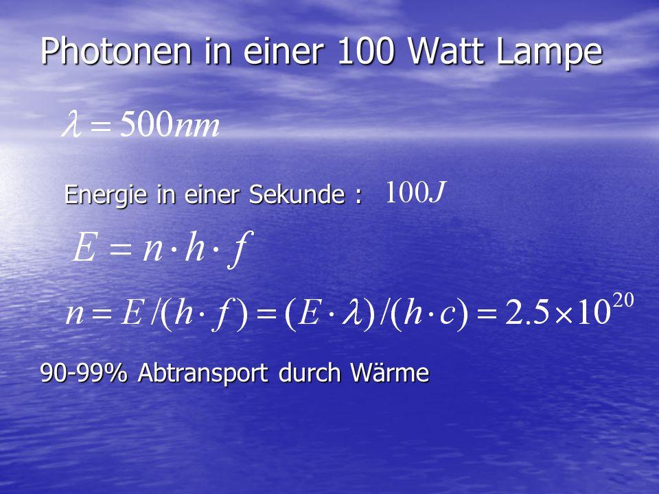 Photonen in einer 100 Watt Lampe Energie in einer Sekunde : Energie in einer Sekunde : 90-99% Abtransport durch Wärme