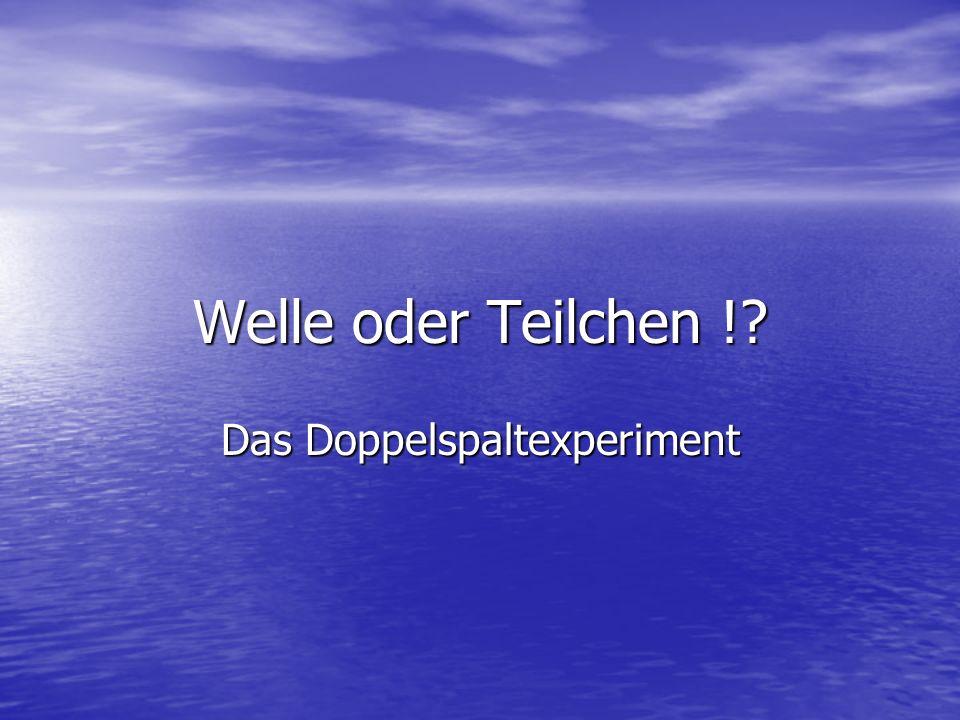 Welle oder Teilchen !? Das Doppelspaltexperiment