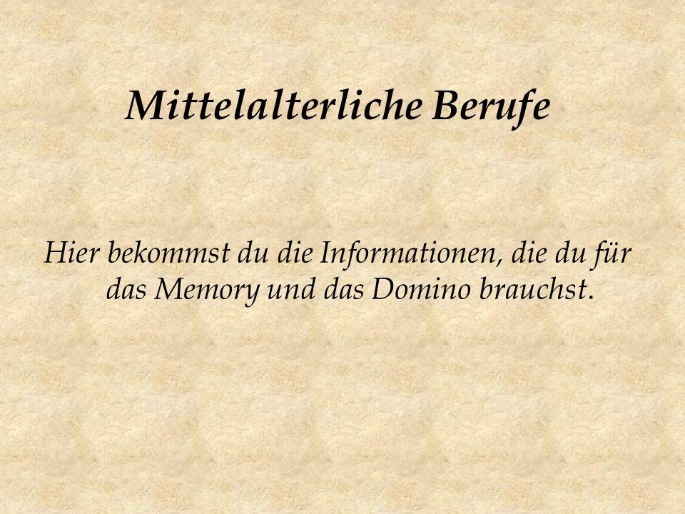 Mittelalterliche Berufe Hier bekommst du die Informationen, die du für das Memory und das Domino brauchst.