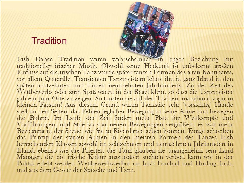 Irish Dance Tradition waren wahrscheinlich in enger Beziehung mit traditioneller irischer Musik. Obwohl seine Herkunft ist unbekannt großen Einfluss a
