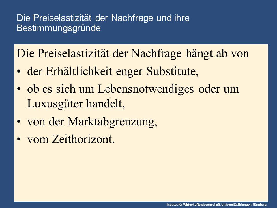 Institut für Wirtschaftswissenschaft. Universität Erlangen-Nürnberg Die Preiselastizität der Nachfrage und ihre Bestimmungsgründe Die Preiselastizität