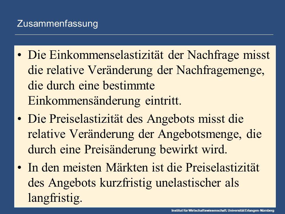 Institut für Wirtschaftswissenschaft. Universität Erlangen-Nürnberg Zusammenfassung Die Einkommenselastizität der Nachfrage misst die relative Verände