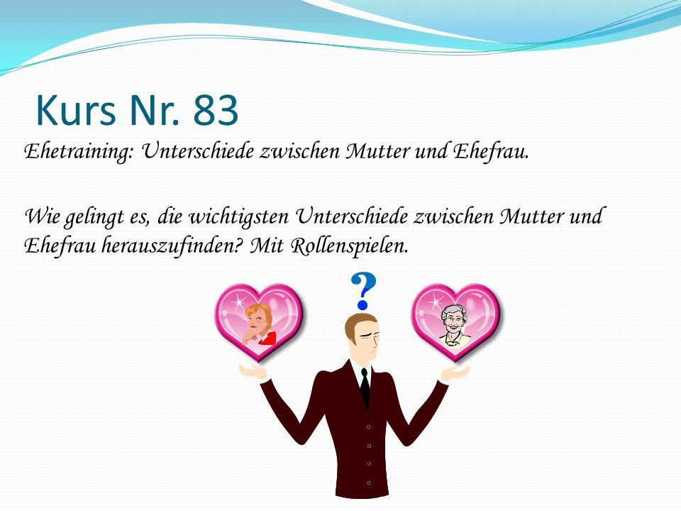 Kurs Nr. 83 Ehetraining: Unterschiede zwischen Mutter und Ehefrau. Wie gelingt es, die wichtigsten Unterschiede zwischen Mutter und Ehefrau herauszufi