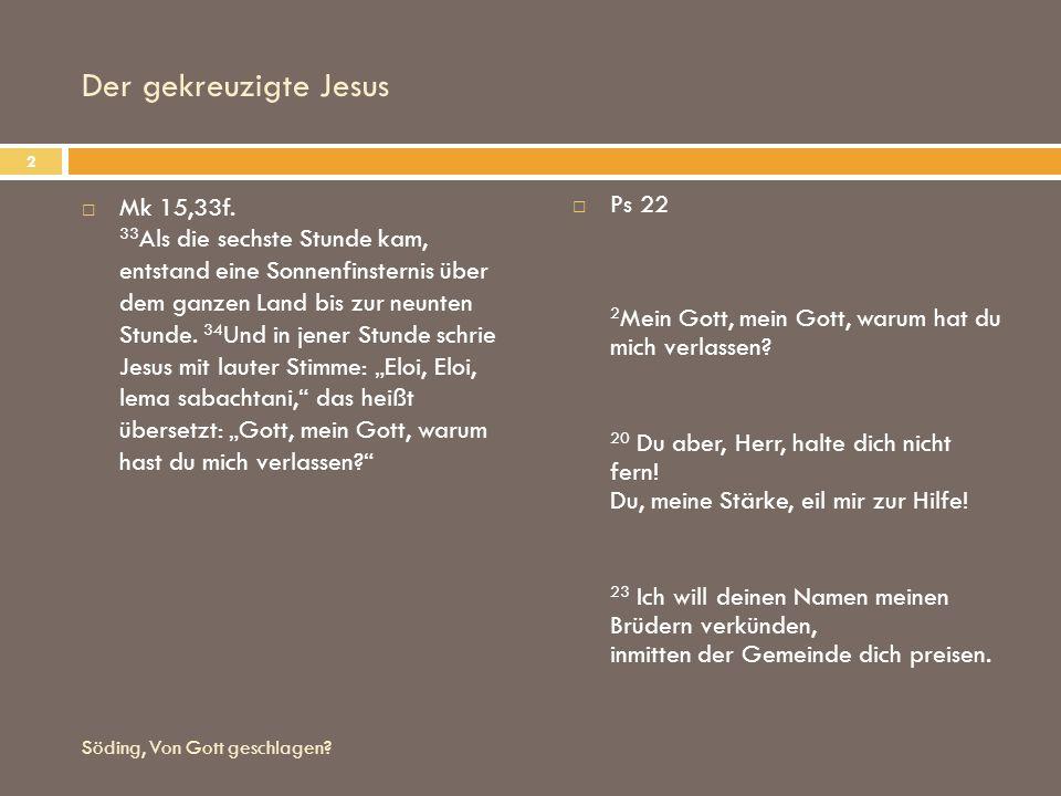 Der gekreuzigte Jesus Mk 15,33f. 33 Als die sechste Stunde kam, entstand eine Sonnenfinsternis über dem ganzen Land bis zur neunten Stunde. 34 Und in