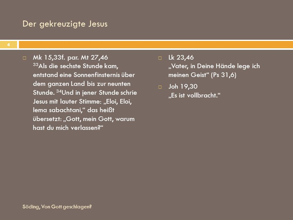 Der gekreuzigte Jesus Mk 15,33f. par. Mt 27,46 33 Als die sechste Stunde kam, entstand eine Sonnenfinsternis über dem ganzen Land bis zur neunten Stun