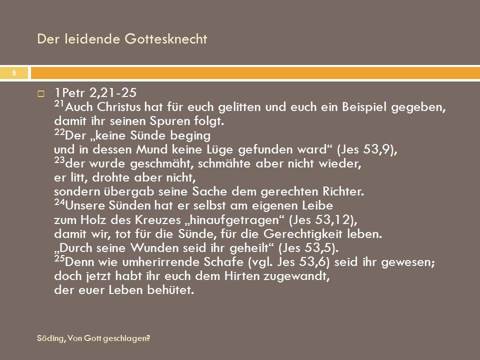 Der leidende Gottesknecht Söding, Von Gott geschlagen? 5 1Petr 2,21-25 21 Auch Christus hat für euch gelitten und euch ein Beispiel gegeben, damit ihr