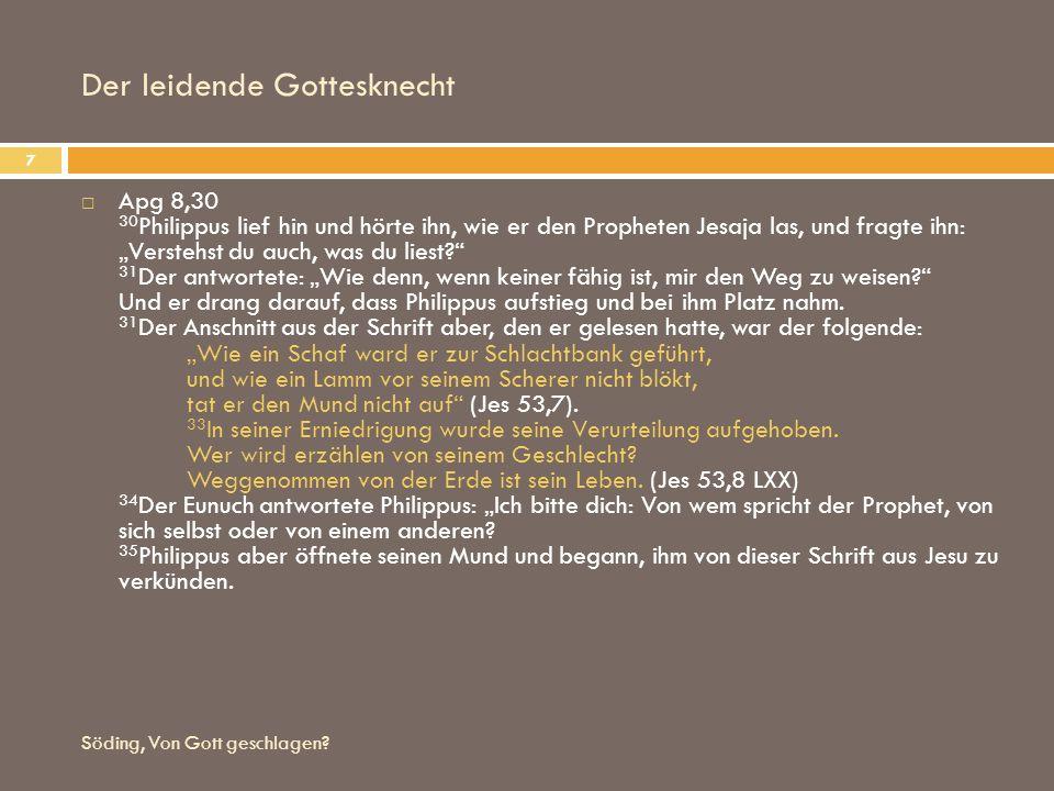 Der leidende Gottesknecht Söding, Von Gott geschlagen? 7 Apg 8,30 30 Philippus lief hin und hörte ihn, wie er den Propheten Jesaja las, und fragte ihn