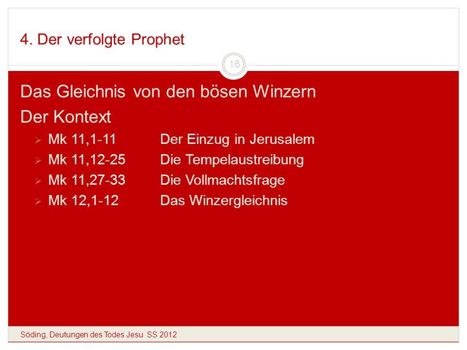 4. Der verfolgte Prophet Söding, Deutungen des Todes Jesu SS 2012 16 Das Gleichnis von den bösen Winzern Der Kontext Mk 11,1-11Der Einzug in Jerusalem
