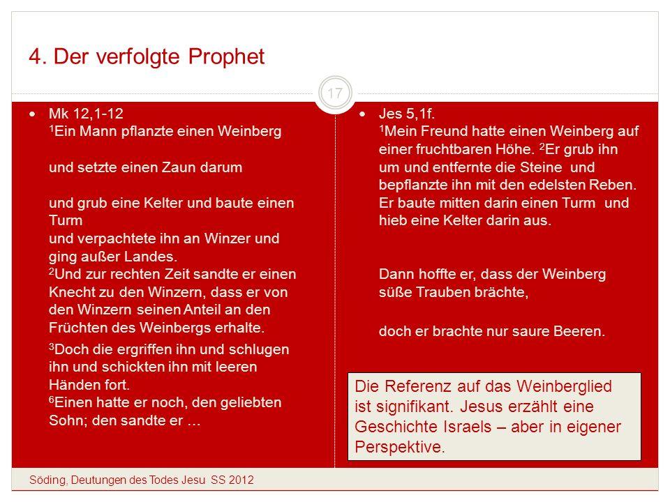 4. Der verfolgte Prophet Söding, Deutungen des Todes Jesu SS 2012 17 Mk 12,1-12 1 Ein Mann pflanzte einen Weinberg und setzte einen Zaun darum und gru