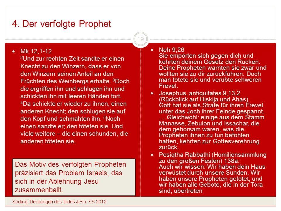 4. Der verfolgte Prophet Söding, Deutungen des Todes Jesu SS 2012 19 Mk 12,1-12 2 Und zur rechten Zeit sandte er einen Knecht zu den Winzern, dass er
