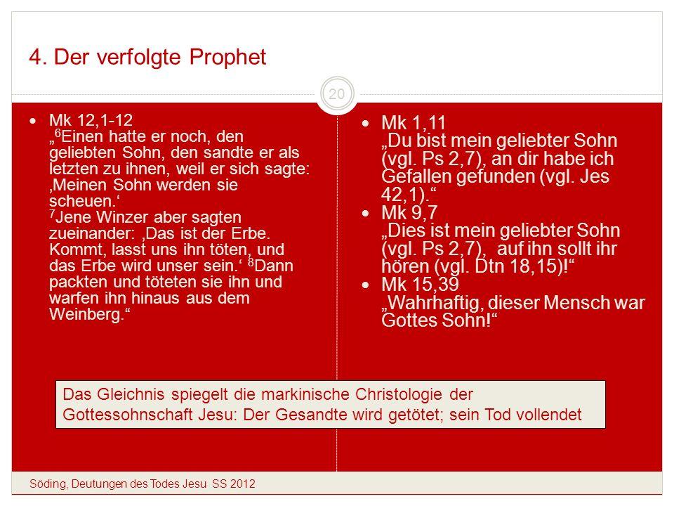 4. Der verfolgte Prophet Söding, Deutungen des Todes Jesu SS 2012 20 Mk 12,1-12 6 Einen hatte er noch, den geliebten Sohn, den sandte er als letzten z