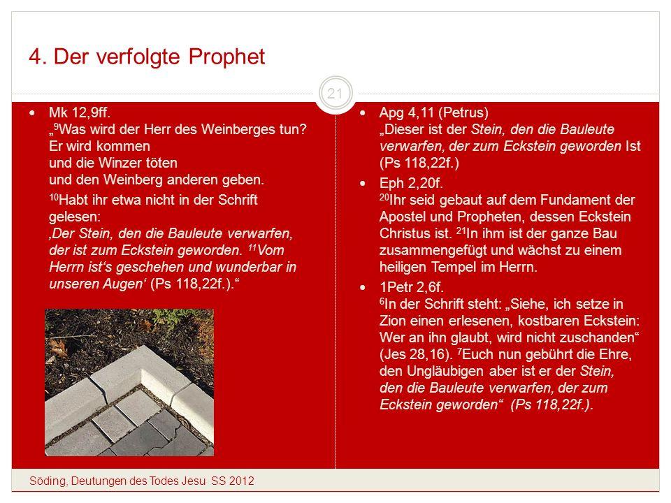 4. Der verfolgte Prophet Söding, Deutungen des Todes Jesu SS 2012 21 Mk 12,9ff. 9 Was wird der Herr des Weinberges tun? Er wird kommen und die Winzer