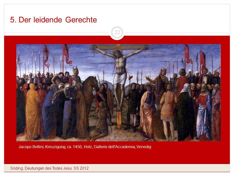 5. Der leidende Gerechte Söding, Deutungen des Todes Jesu SS 2012 22 Jacopo Bellini, Kreuzigung, ca. 1450, Holz, Gallerie dell'Accademia, Venedig