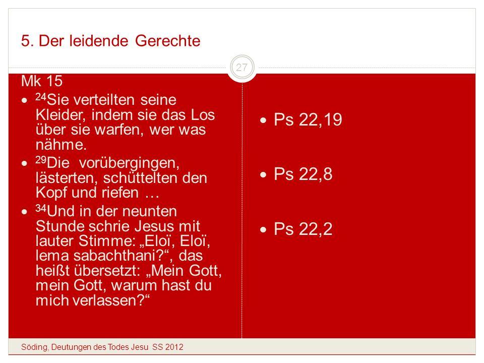 5. Der leidende Gerechte Söding, Deutungen des Todes Jesu SS 2012 27 Mk 15 24 Sie verteilten seine Kleider, indem sie das Los über sie warfen, wer was
