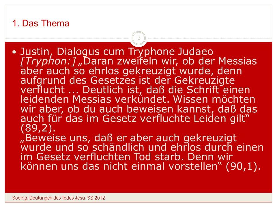 1. Das Thema Söding, Deutungen des Todes Jesu SS 2012 3 Justin, Dialogus cum Tryphone Judaeo [Tryphon:] Daran zweifeln wir, ob der Messias aber auch s