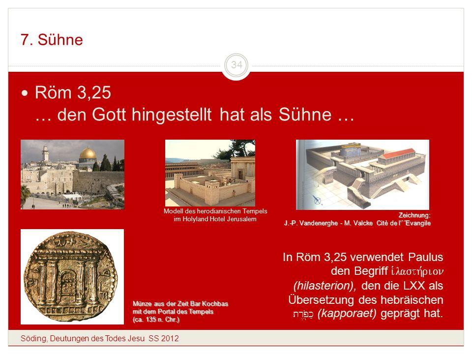 7. Sühne Söding, Deutungen des Todes Jesu SS 2012 34 Röm 3,25 … den Gott hingestellt hat als Sühne … Zeichnung: J.-P. Vandenerghe - M. Valcke Citè de