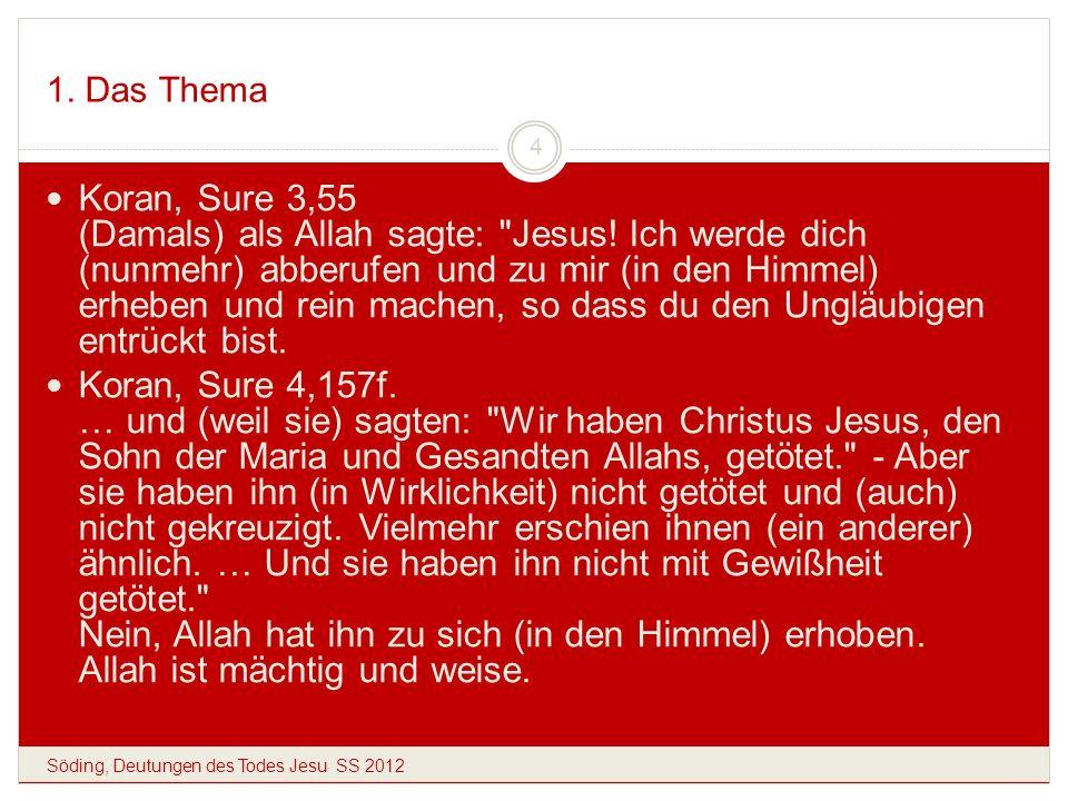 1. Das Thema Söding, Deutungen des Todes Jesu SS 2012 4 Koran, Sure 3,55 (Damals) als Allah sagte: