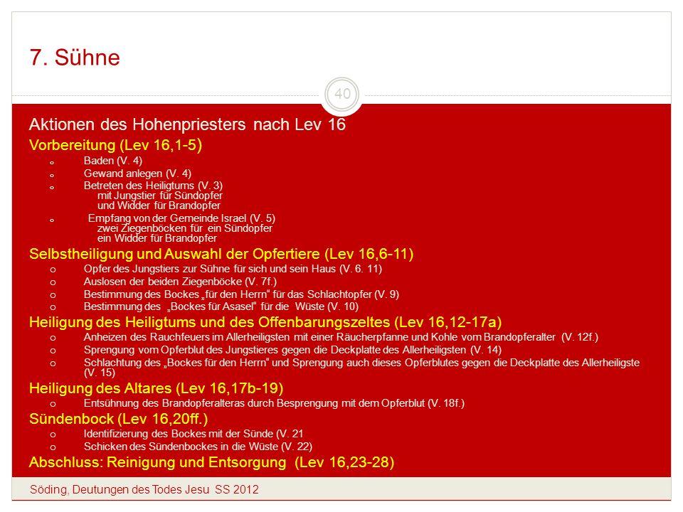 7. Sühne Söding, Deutungen des Todes Jesu SS 2012 40 Aktionen des Hohenpriesters nach Lev 16 Vorbereitung (Lev 16,1-5 ) o Baden (V. 4) o Gewand anlege