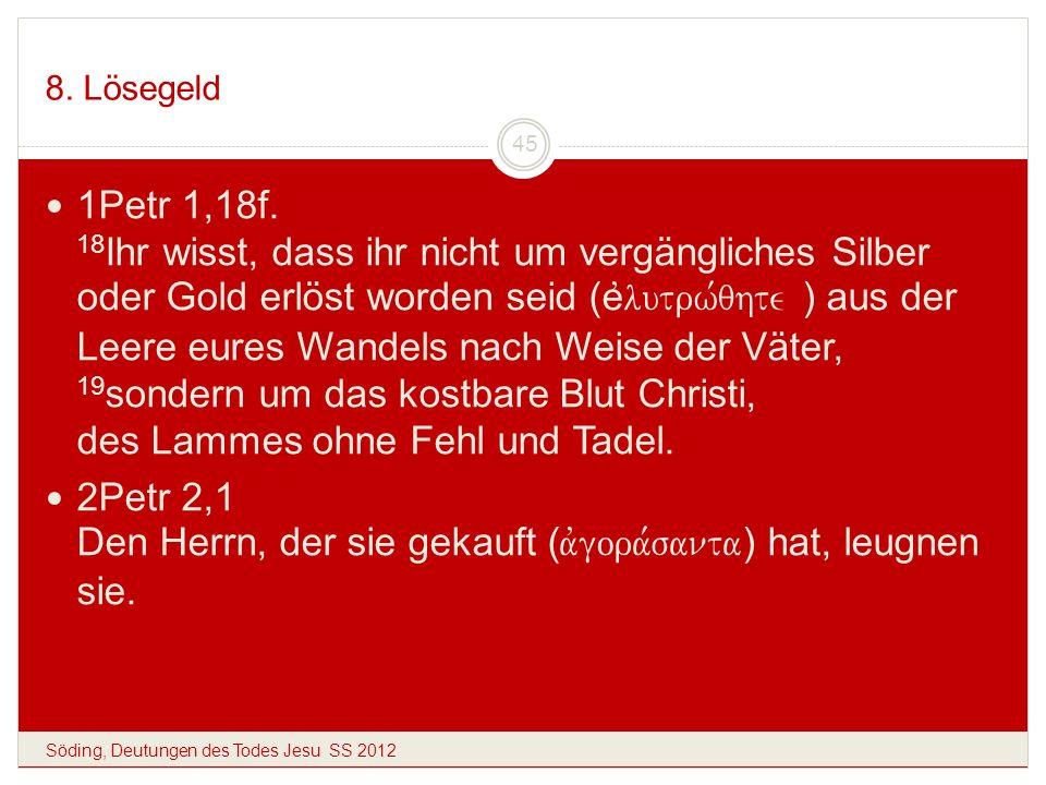 8. Lösegeld Söding, Deutungen des Todes Jesu SS 2012 45 1Petr 1,18f. 18 Ihr wisst, dass ihr nicht um vergängliches Silber oder Gold erlöst worden seid