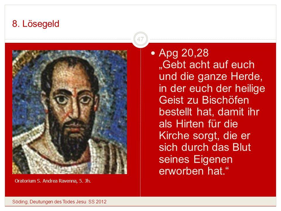 8. Lösegeld Söding, Deutungen des Todes Jesu SS 2012 47 Apg 20,28 Gebt acht auf euch und die ganze Herde, in der euch der heilige Geist zu Bischöfen b