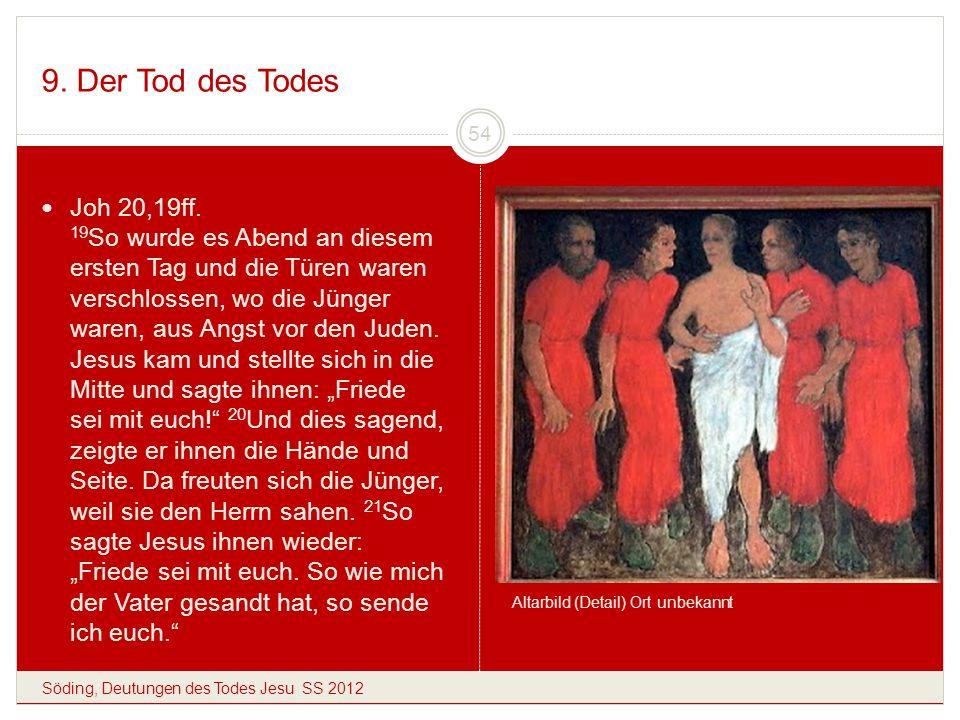 9. Der Tod des Todes Söding, Deutungen des Todes Jesu SS 2012 54 Joh 20,19ff. 19 So wurde es Abend an diesem ersten Tag und die Türen waren verschloss