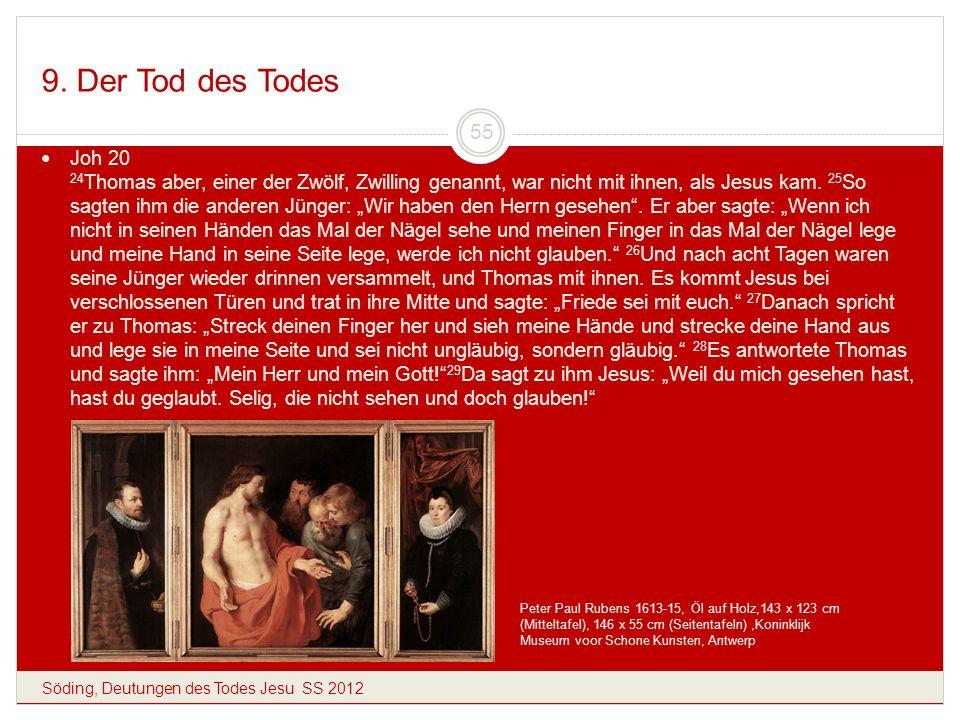9. Der Tod des Todes Söding, Deutungen des Todes Jesu SS 2012 55 Joh 20 24 Thomas aber, einer der Zwölf, Zwilling genannt, war nicht mit ihnen, als Je