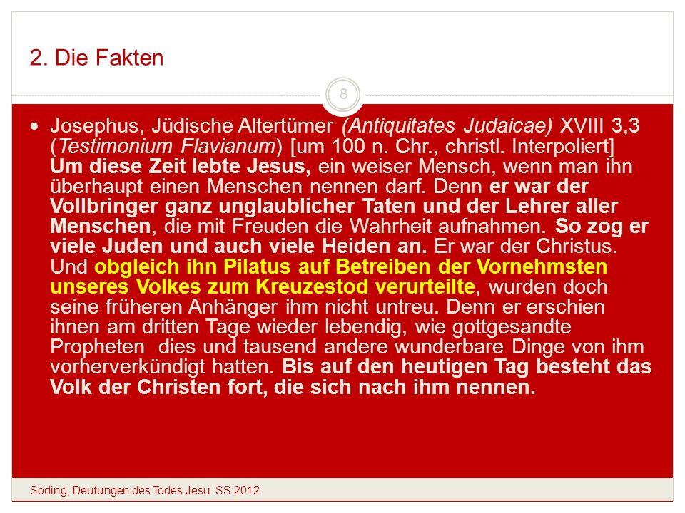 2. Die Fakten Söding, Deutungen des Todes Jesu SS 2012 8 Josephus, Jüdische Altertümer (Antiquitates Judaicae) XVIII 3,3 (Testimonium Flavianum) [um 1