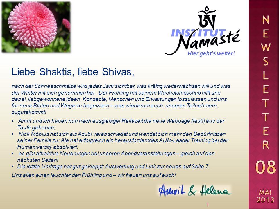Liebe Shaktis, liebe Shivas, 1 nach der Schneeschmelze wird jedes Jahr sichtbar, was kräftig weiterwachsen will und was der Winter mit sich genommen hat.