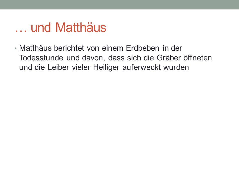 … und Matthäus Matthäus berichtet von einem Erdbeben in der Todesstunde und davon, dass sich die Gräber öffneten und die Leiber vieler Heiliger auferw