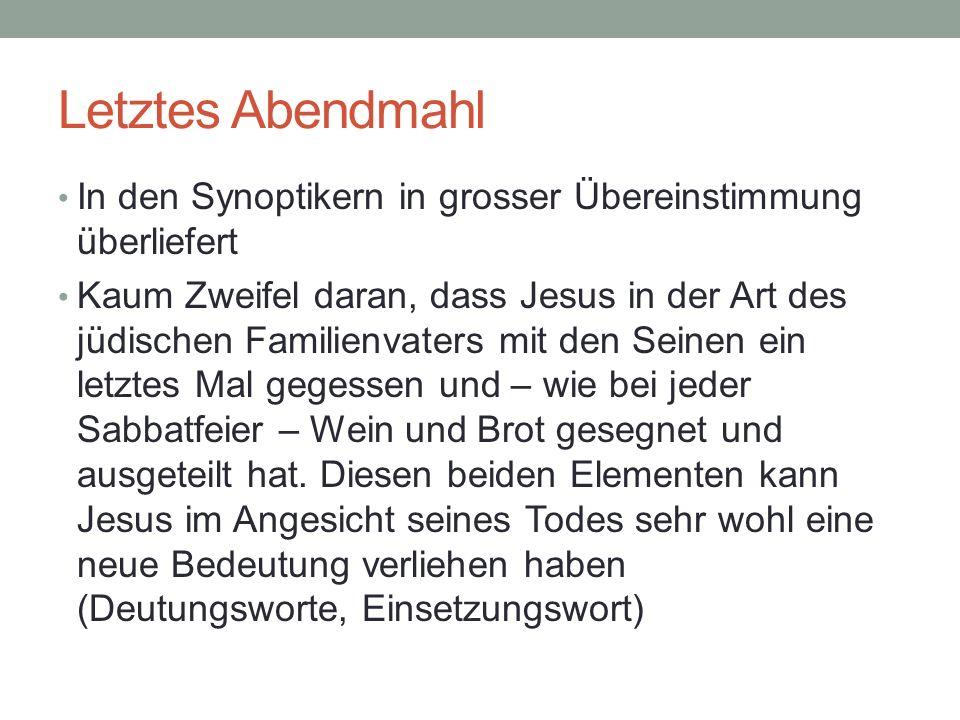 Letztes Abendmahl In den Synoptikern in grosser Übereinstimmung überliefert Kaum Zweifel daran, dass Jesus in der Art des jüdischen Familienvaters mit