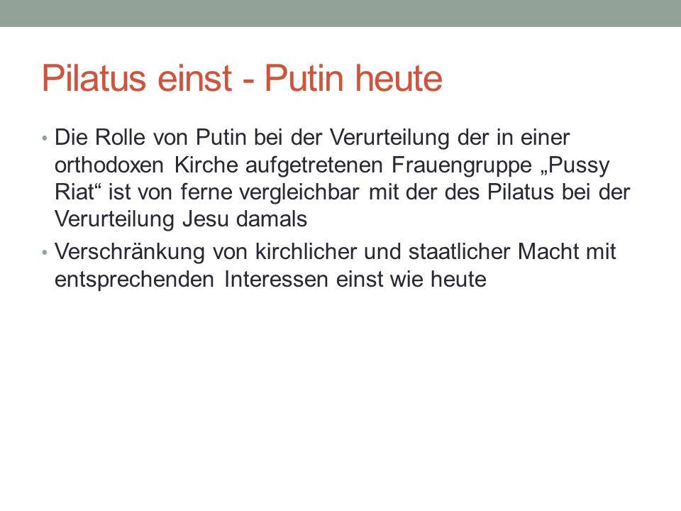 Pilatus einst - Putin heute Die Rolle von Putin bei der Verurteilung der in einer orthodoxen Kirche aufgetretenen Frauengruppe Pussy Riat ist von fern
