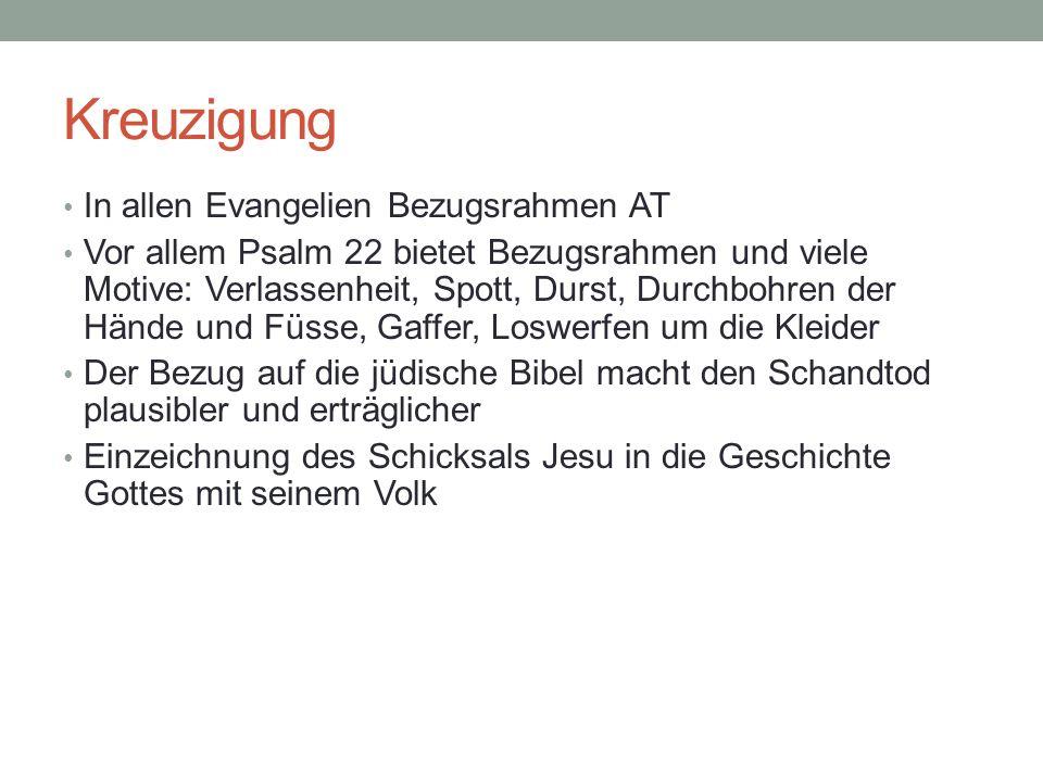 Kreuzigung In allen Evangelien Bezugsrahmen AT Vor allem Psalm 22 bietet Bezugsrahmen und viele Motive: Verlassenheit, Spott, Durst, Durchbohren der H