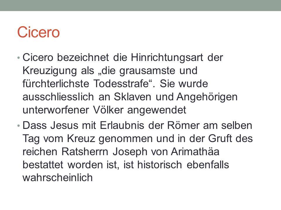Cicero Cicero bezeichnet die Hinrichtungsart der Kreuzigung als die grausamste und fürchterlichste Todesstrafe. Sie wurde ausschliesslich an Sklaven u