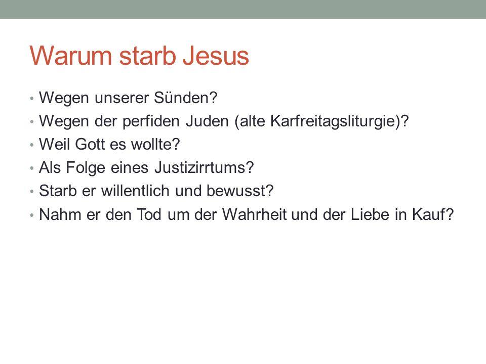 Warum starb Jesus Wegen unserer Sünden? Wegen der perfiden Juden (alte Karfreitagsliturgie)? Weil Gott es wollte? Als Folge eines Justizirrtums? Starb