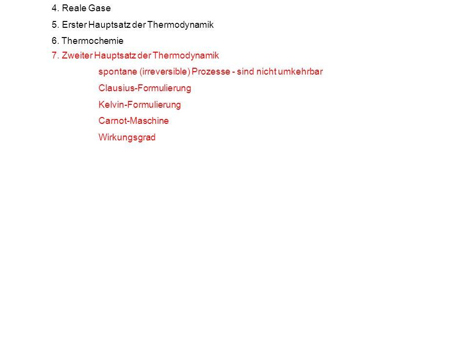 4. Reale Gase 5. Erster Hauptsatz der Thermodynamik 6. Thermochemie 7. Zweiter Hauptsatz der Thermodynamik spontane (irreversible) Prozesse - sind nic