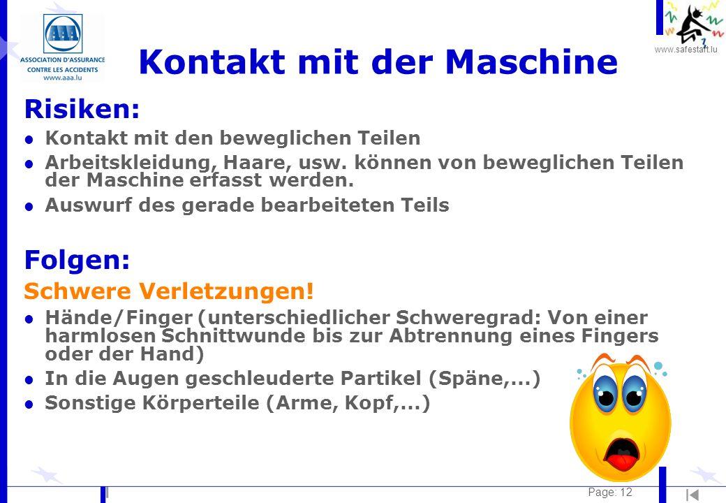 www.safestart.lu Page: 12 Kontakt mit der Maschine Risiken: l Kontakt mit den beweglichen Teilen l Arbeitskleidung, Haare, usw. können von beweglichen