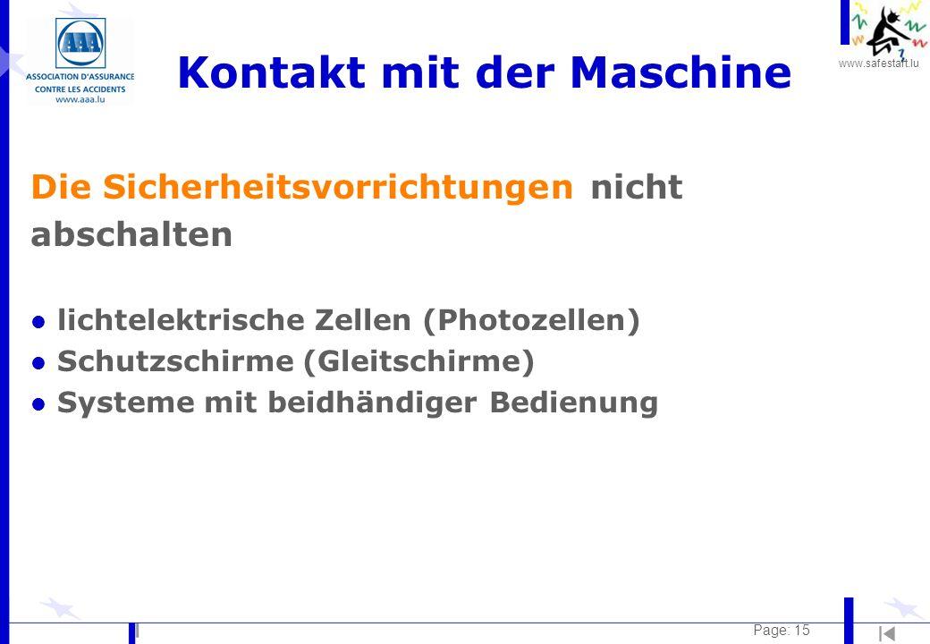 www.safestart.lu Page: 15 Kontakt mit der Maschine Die Sicherheitsvorrichtungen nicht abschalten l lichtelektrische Zellen (Photozellen) l Schutzschirme (Gleitschirme) l Systeme mit beidhändiger Bedienung