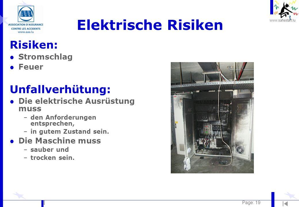 www.safestart.lu Page: 19 Elektrische Risiken Risiken: l Stromschlag l Feuer Unfallverhütung: l Die elektrische Ausrüstung muss –den Anforderungen entsprechen, –in gutem Zustand sein.