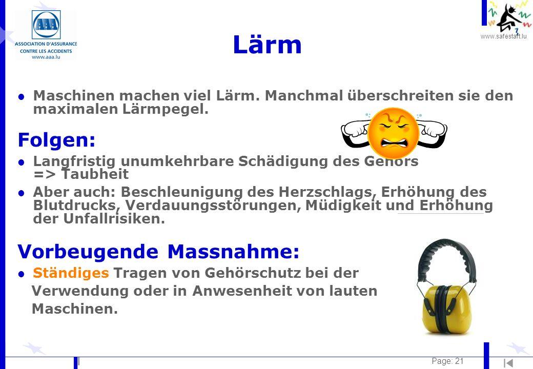 www.safestart.lu Page: 21 Lärm l Maschinen machen viel Lärm. Manchmal überschreiten sie den maximalen Lärmpegel. Folgen: l Langfristig unumkehrbare Sc