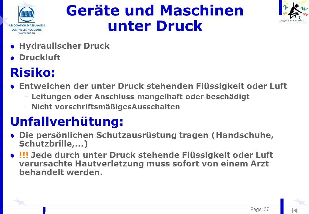 www.safestart.lu Page: 37 Geräte und Maschinen unter Druck l Hydraulischer Druck l Druckluft Risiko: l Entweichen der unter Druck stehenden Flüssigkei