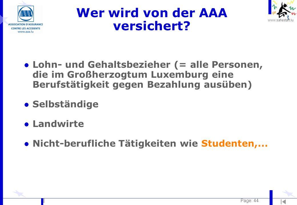 www.safestart.lu Page: 44 Wer wird von der AAA versichert? l Lohn- und Gehaltsbezieher (= alle Personen, die im Großherzogtum Luxemburg eine Berufstät