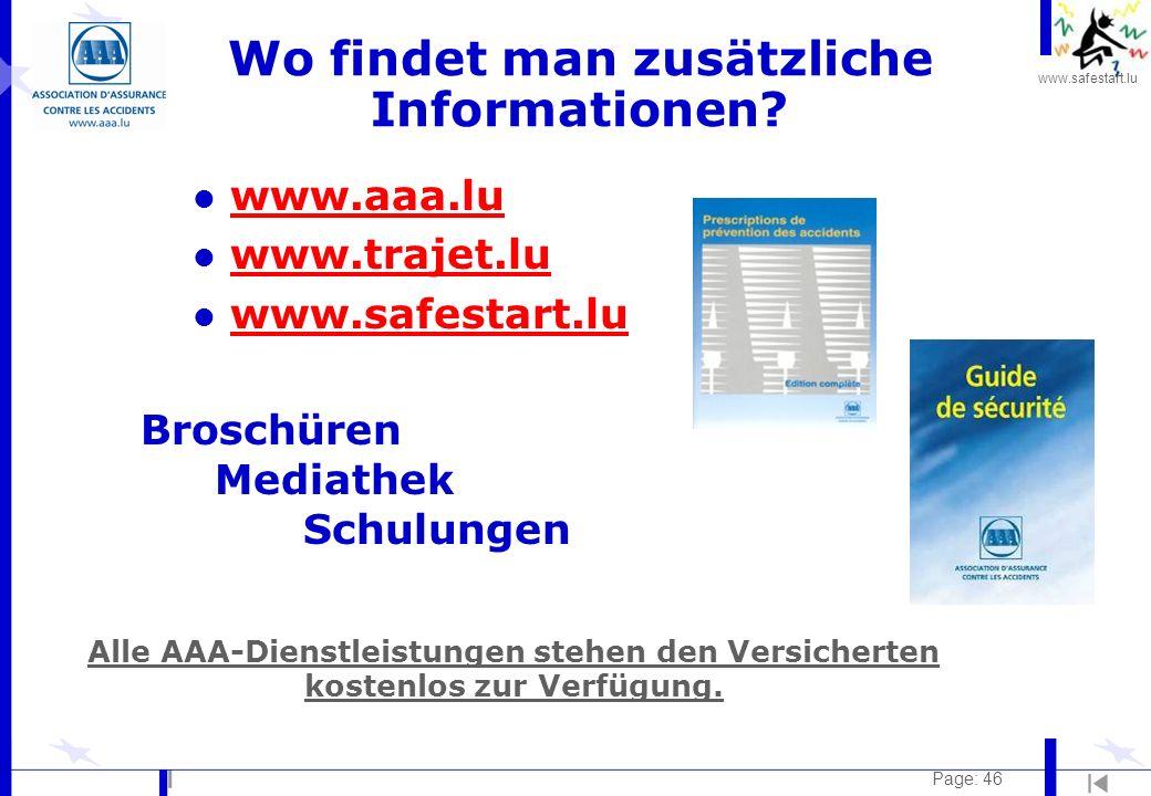 www.safestart.lu Page: 46 Wo findet man zusätzliche Informationen? l www.aaa.luwww.aaa.lu l www.trajet.luwww.trajet.lu l www.safestart.luwww.safestart