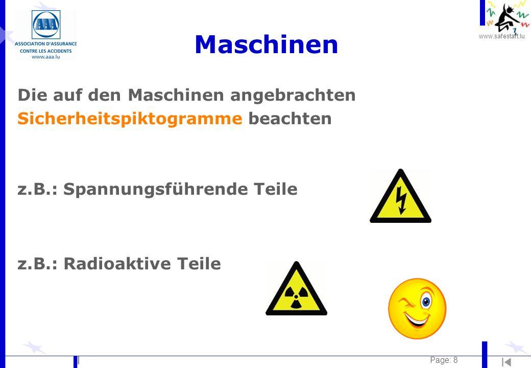 www.safestart.lu Page: 8 Maschinen Die auf den Maschinen angebrachten Sicherheitspiktogramme beachten z.B.: Spannungsführende Teile z.B.: Radioaktive Teile